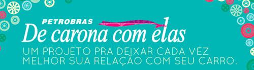 PROMOÇÃO PETRORAS MULHER DIRIGE BONITO - WWW.BR.COM.BR/DECARONA