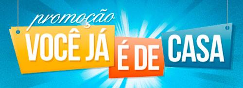 PROMOÇÃO VOCÊ JÁ É DE CASA - WWW.VOCEJAEDECASA.COM.BR