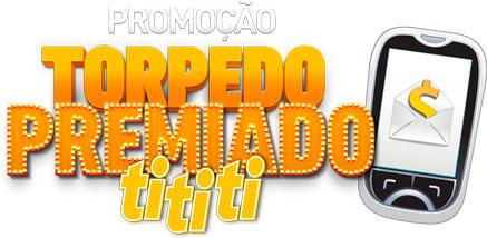WWW.TORPEDOPREMIADOTITITI.COM.BR - PROMOÇÃO TORPEDO PREMIADO TITITI