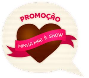 PROMOÇÃO MINHA MÃE É SHOW - LOJAS CACAU SHOW