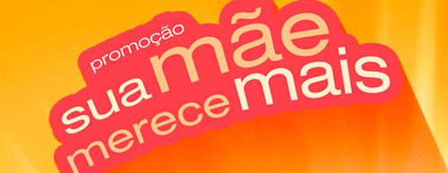 WWW.MAMAEMERECEMAIS.COM.BR - PROMOÇÃO SUA MÃE MERECE MAIS