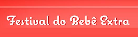 PROMOÇÃO FESTIVAL DO BEBÊ EXTRA - WWW.FAMILIAEXTRA.COM.BR/BEBE