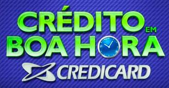 WWW.CREDICARD.COM.BR/OFERTA - CRÉDITO EM BOA HORA CREDICARD