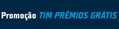 WWW.TIMPREMIOSGRATIS.COM.BR - PROMOÇÃO TIM PRÊMIOS GRÁTIS