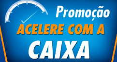 WWW.ACELERECOMACAIXA.COM.BR - PROMOÇÃO ACELERE COM A CAIXA