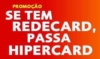 WWW.TEMREDECARDPASSAHIPERCARD.COM.BR - PROMOÇÃO SE TEM REDECARD, PASSA HIPERCARD