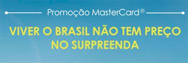 WWW.NAOTEMPRECO.COM.BR - PROMOÇÃO MASTERCARD VIVER O BRASIL NÃO TEM PREÇO NO SURPREENDA