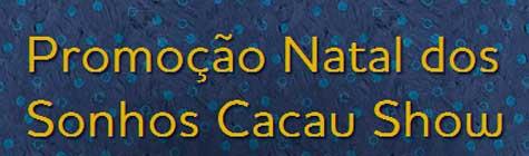 PROMOÇÃO NATAL DOS SONHOS CACAU SHOW - WWW.NATALCACAUSHOW.COM.BR